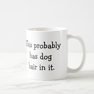 This probably has dog hair in it - coffee mug
