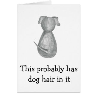 This probably has dog hair in it - Thinking of You Card
