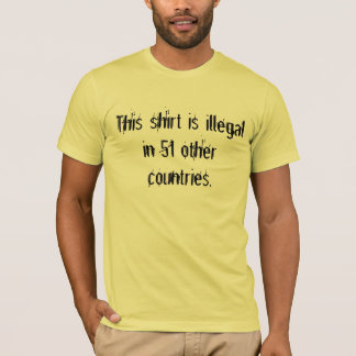 This shirt is illegal in 51 other countries.