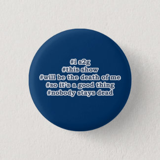 This show will be the death of me 1 inch round button