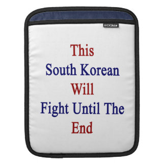 This South Korean Will Fight Until The End iPad Sleeves