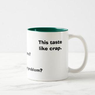 This taste like crap., Whats your problem?, Thi... Two-Tone Coffee Mug