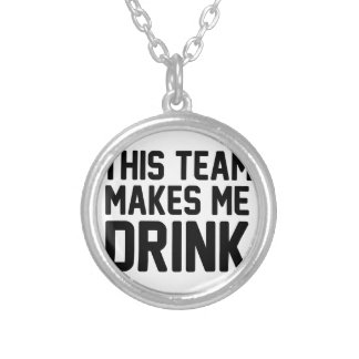 This Team Makes Me Drink Silver Plated Necklace