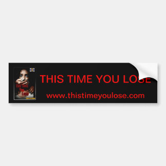 This Time You Lose Bumper Sticker