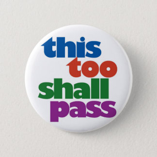 This Too Shall Pass 2 Inch Round Button