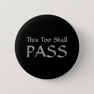 """This Too Shall Pass"" Badge 2 Inch Round Button"