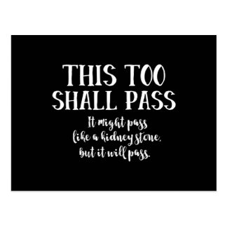 This Too Shall Pass (like a kidney stone) funny Postcard