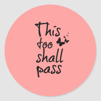 This too Shall Pass Quote with Butterflies Round Sticker