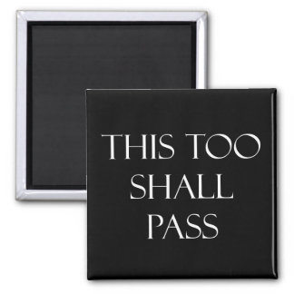This Too Shall Pass Quotes Inspirational Quote Square Magnet