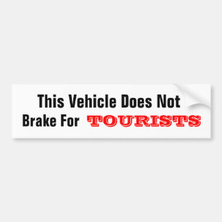 This Vehicle Does Not Brake For TOURISTS Bumper Sticker