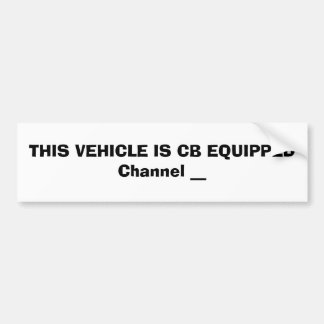 THIS VEHICLE IS CB EQUIPPEDChannel __ Bumper Sticker