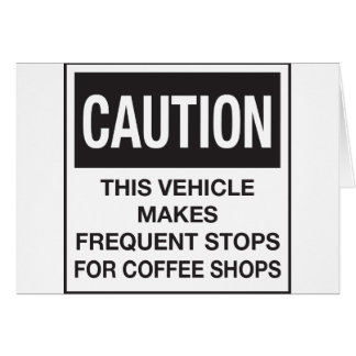 This Vehicle Makes Frequent Stops For Coffee Shops Card