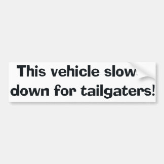 This Vehicle Slows Down For Tailgaters! Bumper Sti Bumper Sticker