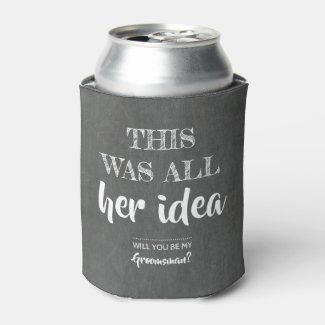 This Was Her Idea - Funny Groomsman Proposal Can Cooler
