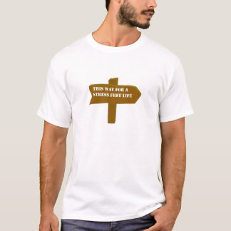 This way for a stress free life t-shirt