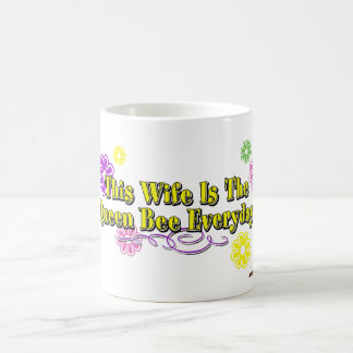 This Wife Is The Queen Bee Everyday! Flowers  Type Coffee Mug