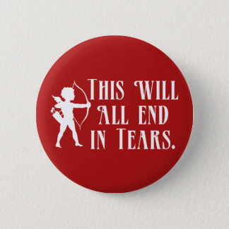 This Will All End in Tears 2 Inch Round Button