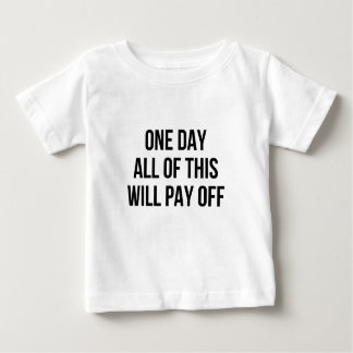 This Will Pay Off Baby T-Shirt