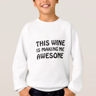 This Wine is Making Me Awesome Sweatshirt