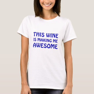 This Wine is Making Me Awesome T-Shirt