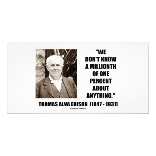 Thomas Edison Don't Know Millionth Of One Percent Photo Greeting Card