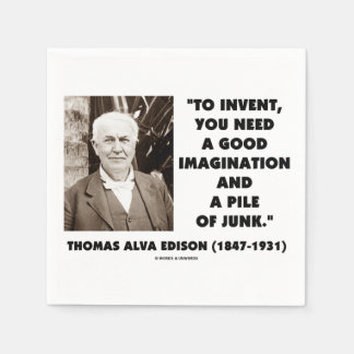 Thomas Edison To Invent Imagination Pile Of Junk Paper Napkins