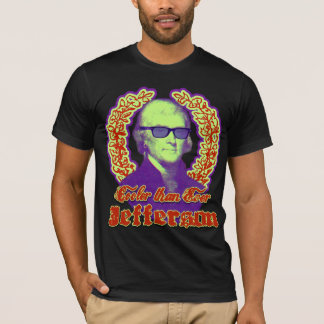 Thomas Jefferson: Cooler than ever! T-Shirt