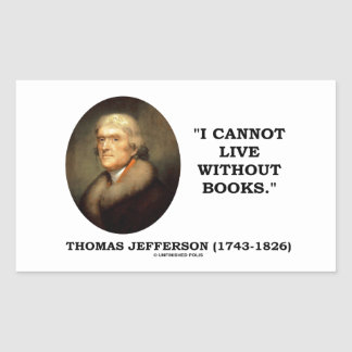 Thomas Jefferson I Cannot Live Without Books Quote Sticker