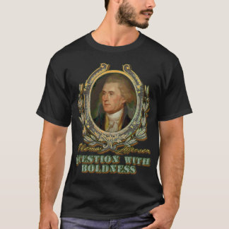 Thomas Jefferson: Question with Boldness T-Shirt