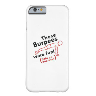 Those Burpees Were Fun Barely There iPhone 6 Case
