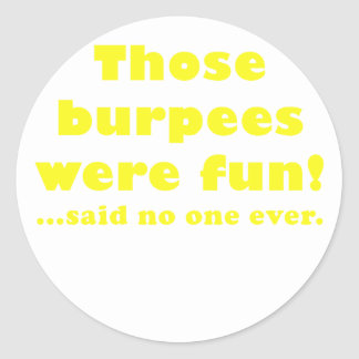Those Burpees were Fun Said No One Ever Classic Round Sticker