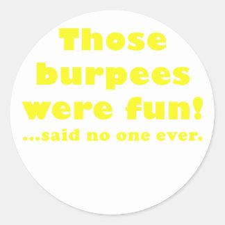 Those Burpees were Fun Said No One Ever Round Sticker