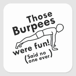 Those Burpees Were Fun Square Sticker