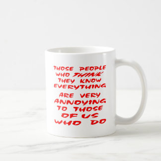 Those People Who Think They Know Everything Are Coffee Mug