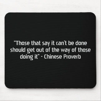 """Those that say it can't be done should get out... Mouse Pad"