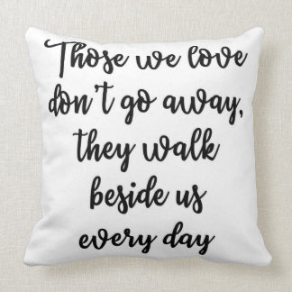 Those we love don't go away Pillow