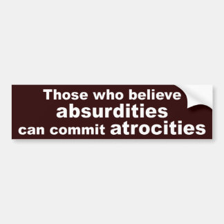 Those who believe absurdities (sticker) bumper sticker