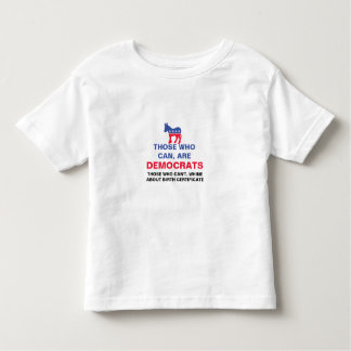 Those who can, are Democrats, Obama Birth Toddler T-shirt