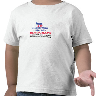 Those who can are Democrats Obama Birth Shirt
