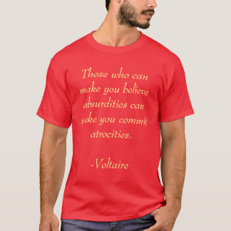 Those who can make you believe absurdities can ... T-Shirt