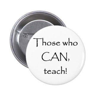 Those who CAN teach 2 Inch Round Button
