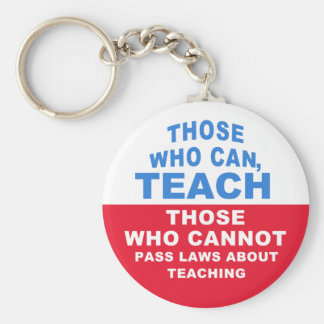 Those who can, Teach. Those who cannot pass Laws Keychain