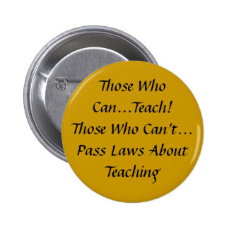 Those who can, Teach! Those who can't pass Laws 2 Inch Round Button
