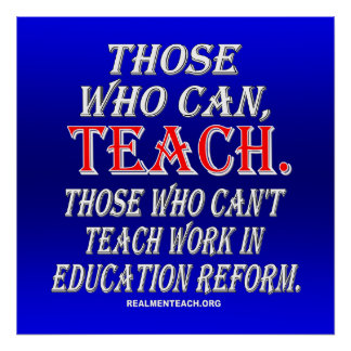 Those who can't teach work in education reform poster