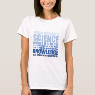 Those who deny science T-Shirt