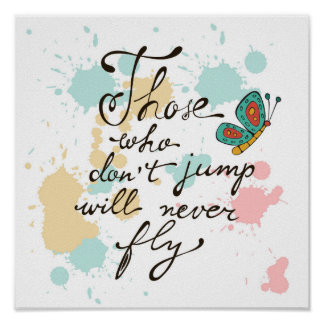 Those Who Dont Jump Will Never Fly Poster