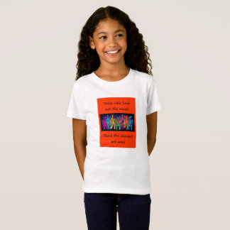 Those who hear not the music think dancers are mad T-Shirt