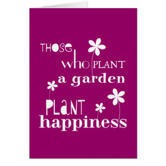 Those Who Plant a Garden Plant Happiness Greeting Card