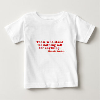 Those who stand for nothing fall for anything baby T-Shirt