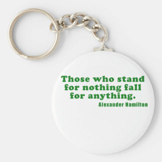 Those Who Stand For Nothing Fall For Anything Keychain